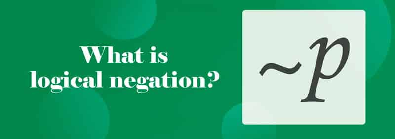 What is logical negation?