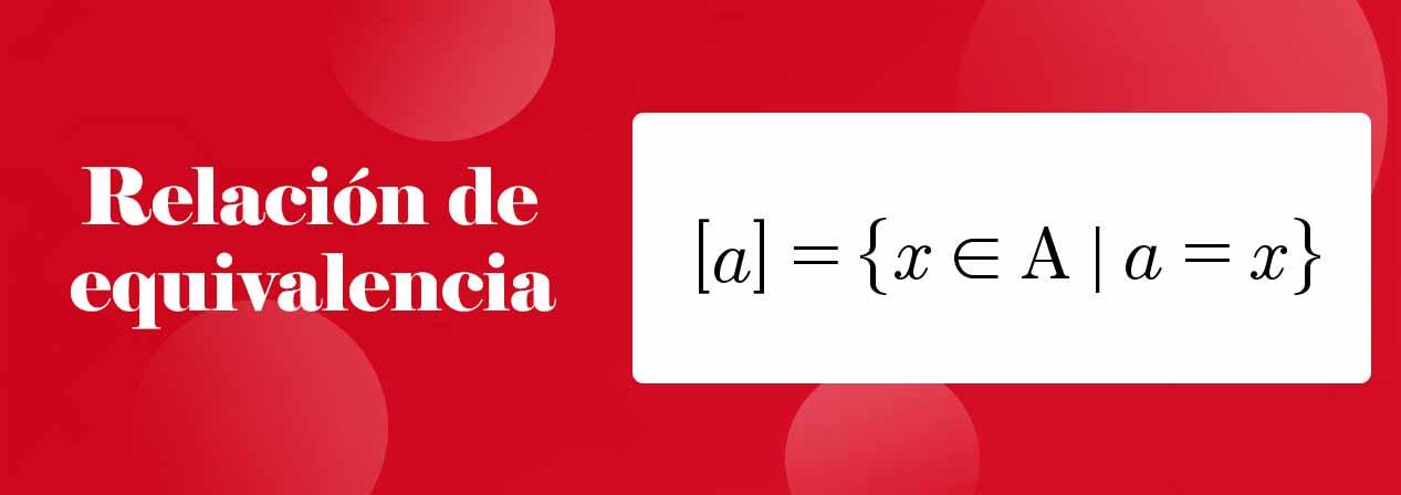 relación de equivalencia: propiedades y teoremas